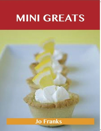Mini Greats: Delicious Mini Recipes, The Top 72 Mini Recipes ebook by Jo Franks