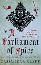 A Parliament of Spies - The engrossing medieval mystery ebook by Cassandra Clark