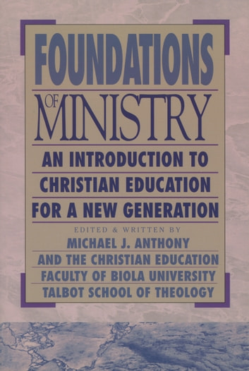 Foundations of Ministry - An Introduction to Christian Education for a New Generation ebook by