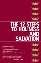 The Twelve Steps to Holiness and Salvation ebook by Alphonsus St. Liguori