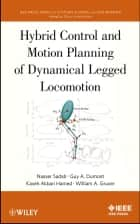 Hybrid Control and Motion Planning of Dynamical Legged Locomotion ebook by Nasser Sadati, Guy A. Dumont, Kaveh Akabri Hamed,...