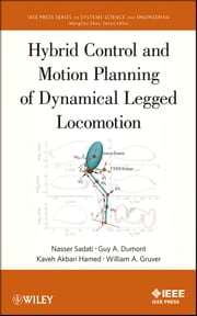 Hybrid Control and Motion Planning of Dynamical Legged Locomotion ebook by Nasser Sadati,Guy A. Dumont,Kaveh Akabri Hamed,William A. Gruver