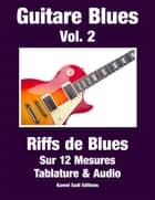 Guitare Blues Vol. 2 - Riffs de Blues eBook by Kamel Sadi