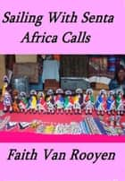Sailing With Senta: Africa calls ebook by Faith Van Rooyen