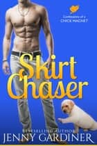 Skirt Chaser - Confessions of a Chick Magnet ebook by Jenny Gardiner