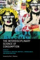 The Interdisciplinary Science of Consumption ebook by Peter C. Whybrow, Stephanie D. Preston, Morten L. Kringelbach,...