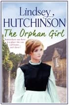 The Orphan Girl - A gritty saga of triumph over adversity eBook by Lindsey Hutchinson