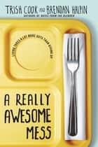 A Really Awesome Mess ebook by Brendan Halpin, Trish Cook