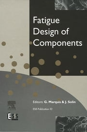 Fatigue Design of Components ebook by G. Marquis,J. Solin