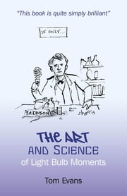 The Art and Science of Light Bulb Moments ebook by Tom Evans