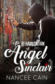 The Rehabilitation of Angel Sinclair - A Pine Bluff Novel ebook by Nancee Cain