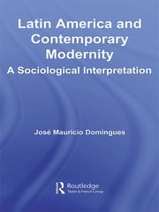 Latin America and Contemporary Modernity - A Sociological Interpretation ebook by José Maurício Domingues