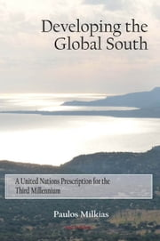 Developing the Global South - A United Nations Prescription for the Third Millennium ebook by Paulos Milkias