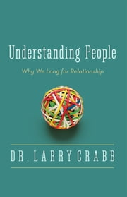 Understanding People - Why We Long for Relationship ebook by Larry Crabb