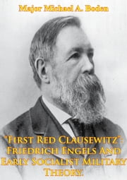"""First Red Clausewitz"": Friedrich Engels And Early Socialist Military Theory ebook by Major Michael A. Boden"