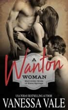 A Wanton Woman: Mail Order Bride of Slate Springs ebook by Vanessa Vale