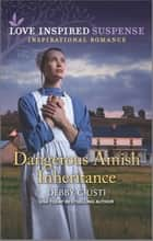 Dangerous Amish Inheritance ebook by Debby Giusti