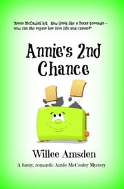 Annie's 2nd Chance - The Annie McCauley Romantic Comedy Mysteries, #2 ebook by Willee Amsden