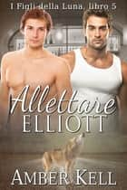 Allettare Elliott ebook by Amber Kell