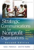 Strategic Communications for Nonprofit Organization ebook by Sally J. Patterson,Janel M. Radtke