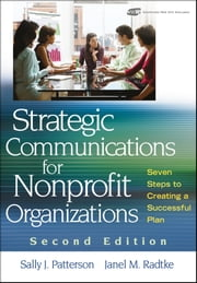 Strategic Communications for Nonprofit Organization - Seven Steps to Creating a Successful Plan ebook by Sally J. Patterson,Janel M. Radtke