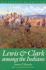 Lewis and Clark among the Indians (Bicentennial Edition) ebook by James P. Ronda