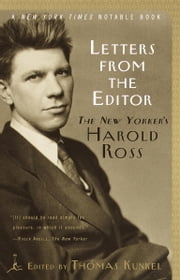 Letters from the Editor - The New Yorker's Harold Ross ebook by Thomas Kunkel