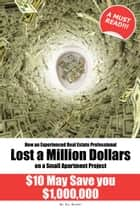How an Experienced Real Estate Professional Lost a Million Dollars on a Small Apartment Project ebook by Gil Short