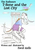 The Radisaurs, T-Bone and the Lost City ebook by