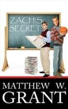 Zach's Secret ebook by Matthew W. Grant, Mark Pace