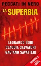 La superbia (ORIGINALS) - Peccati in nero ebook by Gaetano Savatteri, Claudia Salvatori, Leonardo Gori