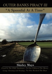"Outer Banks Piracy III - ""A Spoonful At A Time"" ebook by Shirley Mays"