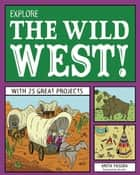 Explore the Wild West! ebook by Bryan Stone,Anita Yasuda