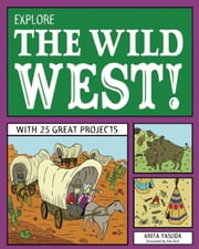 Explore the Wild West! - With 25 Great Projects ebook by Bryan Stone,Anita Yasuda