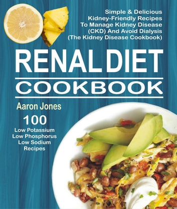 Renal diet cookbook 100 simple delicious kidney friendly recipes renal diet cookbook 100 simple delicious kidney friendly recipes to manage kidney disease forumfinder Image collections