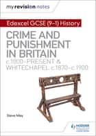 My Revision Notes: Edexcel GCSE (9-1) History: Crime and punishment in Britain, c1000-present and Whitechapel, c1870-c1900 ebook by Alec Fisher