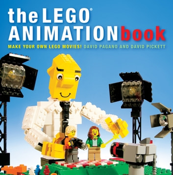 The LEGO Animation Book - Make Your Own LEGO Movies! ebook by David Pagano,David Pickett
