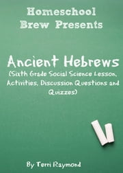 Ancient Hebrews - Sixth Grade Social Science Lesson, Activities, Discussion Questions and Quizzes ebook by Terri Raymond