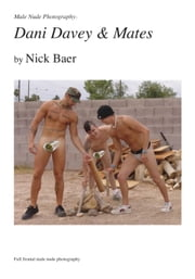 Male Nude Photography- Dani Davey & Mates ebook by Nick Baer