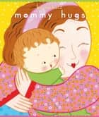 Mommy Hugs ebook by Karen Katz, Karen Katz