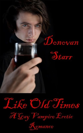 Like Old Times - A Gay Vampire Erotic Romance ebook by Donovan Starr