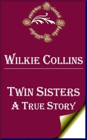 Twin Sisters - A True Story ebook by Wilkie Collins