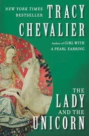 The Lady and the Unicorn - A Novel ebook by Tracy Chevalier