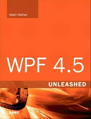 WPF 4.5 Unleashed ebook by Nathan, Adam