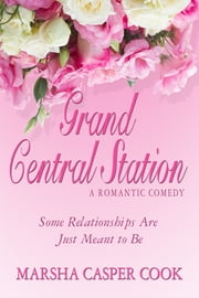 Grand Central Station: Some Relationships Are Just Meant to Be ebook by Marsha Cook