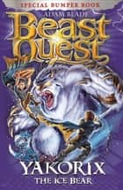 Beast Quest: Yakorix the Ice Bear - Special 16 ebook by Adam Blade