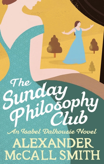 The Sunday Philosophy Club ebook by Alexander McCall Smith
