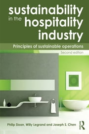 Sustainability in the Hospitality Industry 2nd Ed - Principles of Sustainable Operations ebook by Philip Sloan,Willy Legrand,Joseph S. Chen
