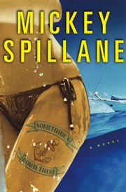 Something's Down There - A Novel ebook by Mickey Spillane
