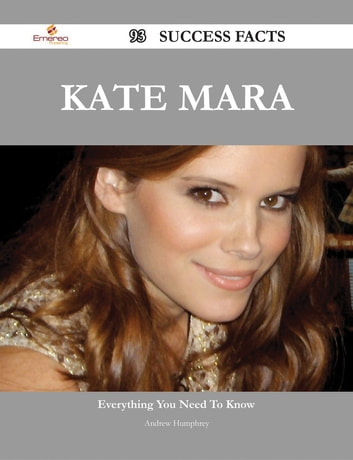Kate Mara 93 Success Facts - Everything you need to know about Kate Mara ebook by Andrew Humphrey